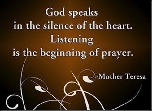 God-speaks-in-the-silence-of-the-heart-Listening-is-the-beginning-of-prayer[1]